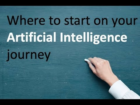 Where to start on your Artificial Intelligence journey
